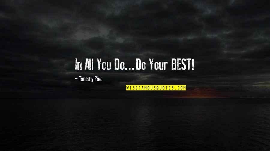 Milos Obilic Quotes By Timothy Pina: In All You Do...Do Your BEST!