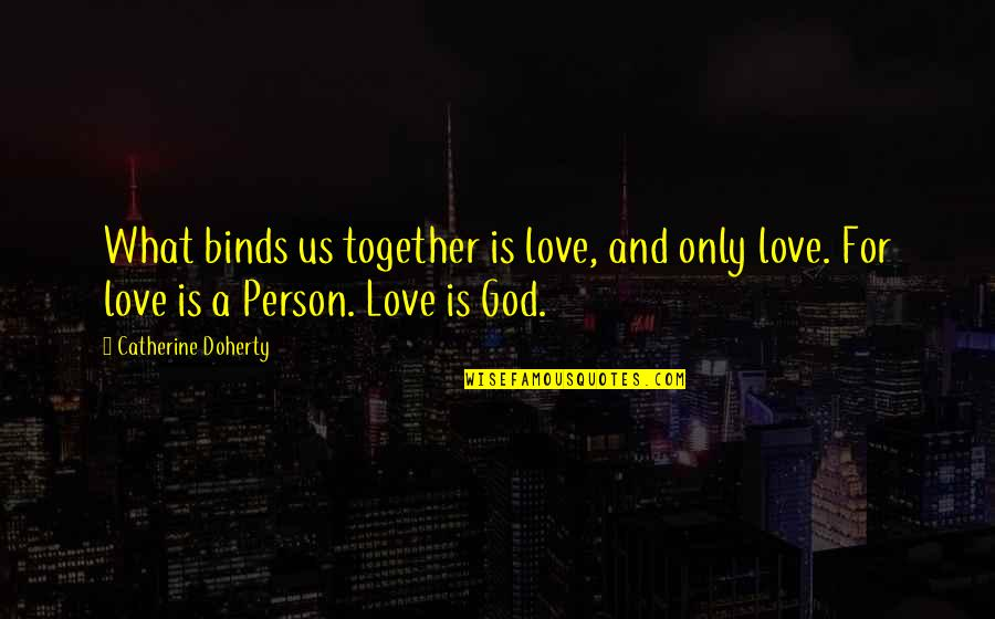 Milt Campbell Quotes By Catherine Doherty: What binds us together is love, and only