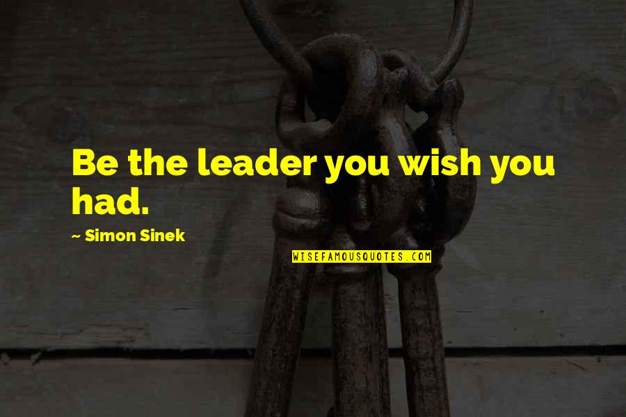 Milt Campbell Quotes By Simon Sinek: Be the leader you wish you had.
