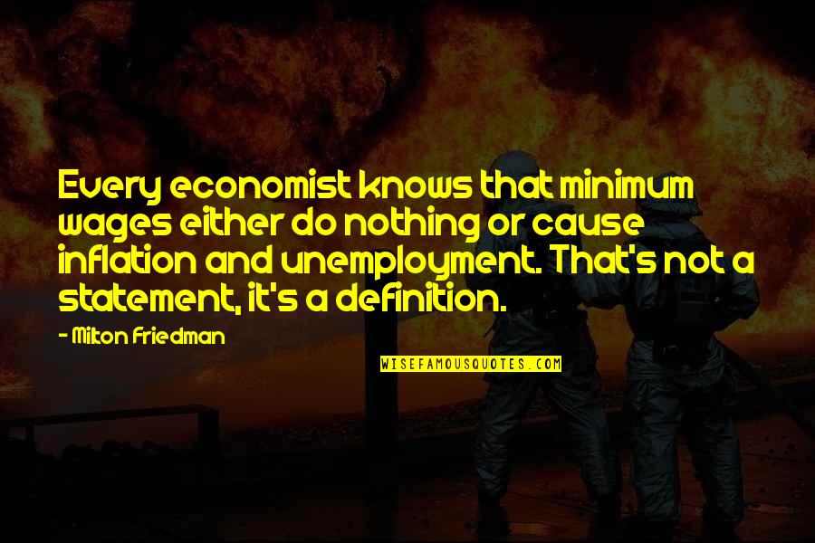 Milton Friedman Inflation Quotes By Milton Friedman: Every economist knows that minimum wages either do