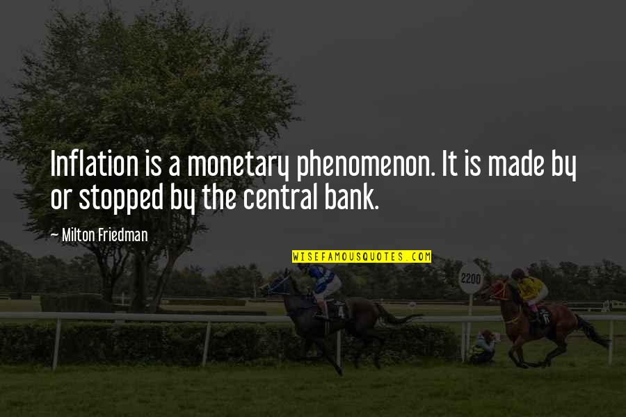 Milton Friedman Inflation Quotes By Milton Friedman: Inflation is a monetary phenomenon. It is made