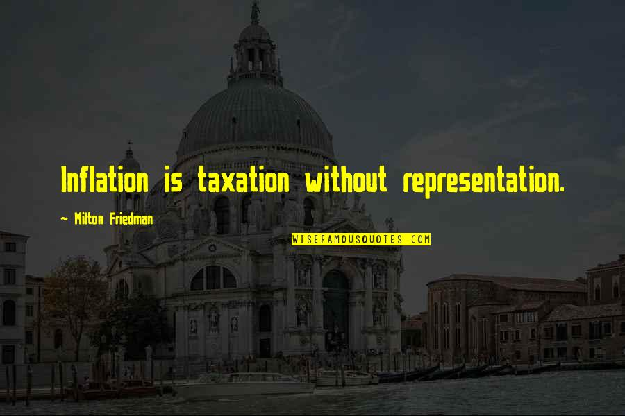 Milton Friedman Inflation Quotes By Milton Friedman: Inflation is taxation without representation.