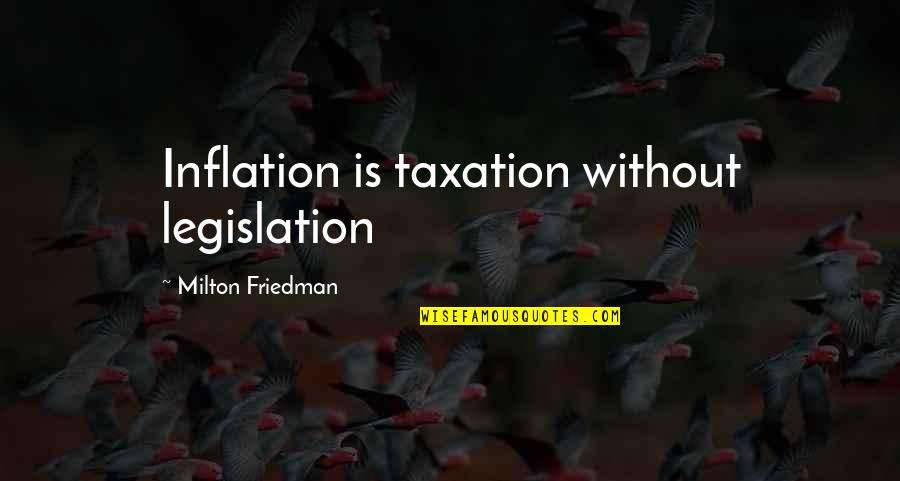 Milton Friedman Inflation Quotes By Milton Friedman: Inflation is taxation without legislation