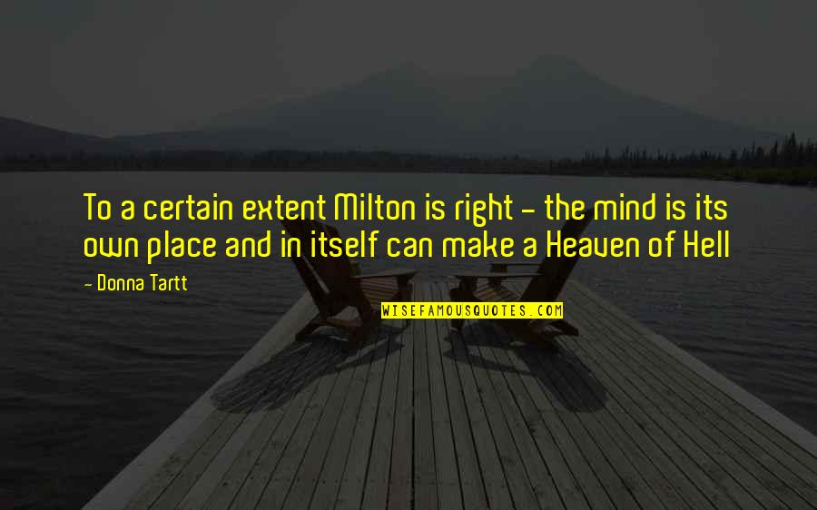 Milton Hell Quotes By Donna Tartt: To a certain extent Milton is right -
