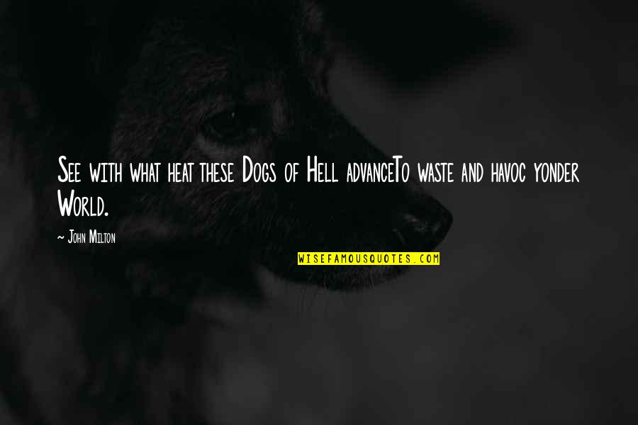 Milton Hell Quotes By John Milton: See with what heat these Dogs of Hell