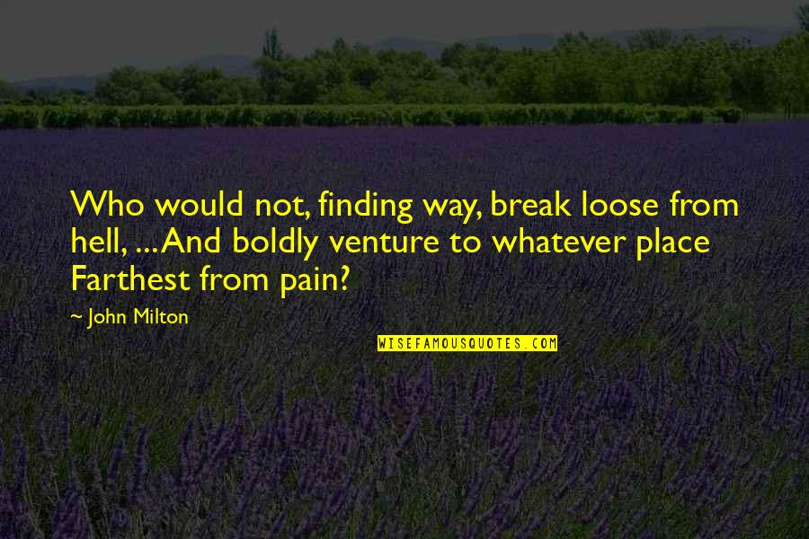 Milton Hell Quotes By John Milton: Who would not, finding way, break loose from
