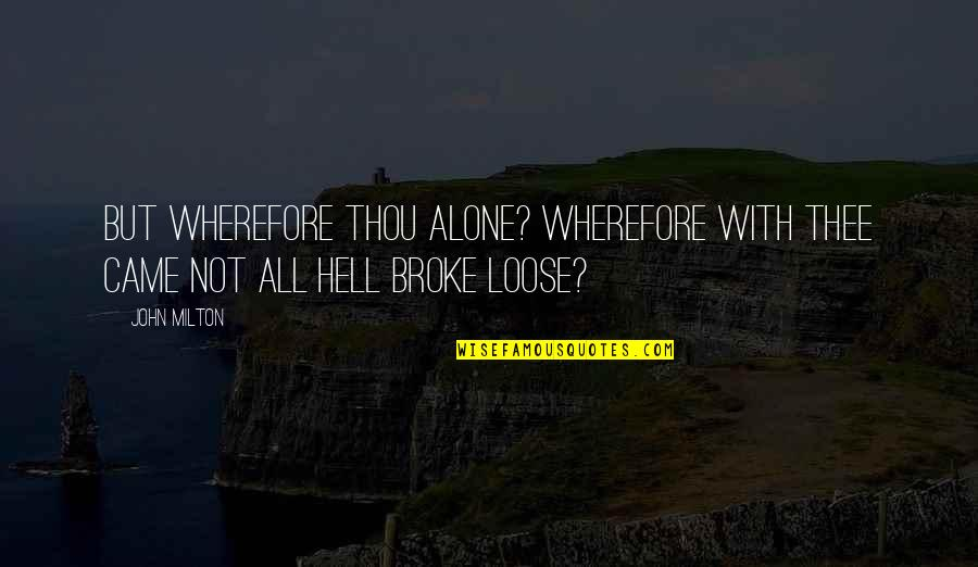 Milton Hell Quotes By John Milton: But wherefore thou alone? Wherefore with thee Came