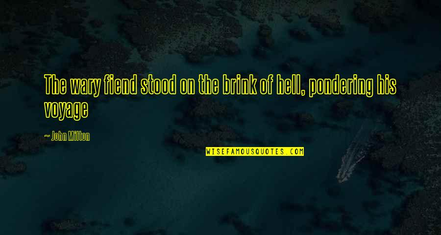 Milton Hell Quotes By John Milton: The wary fiend stood on the brink of