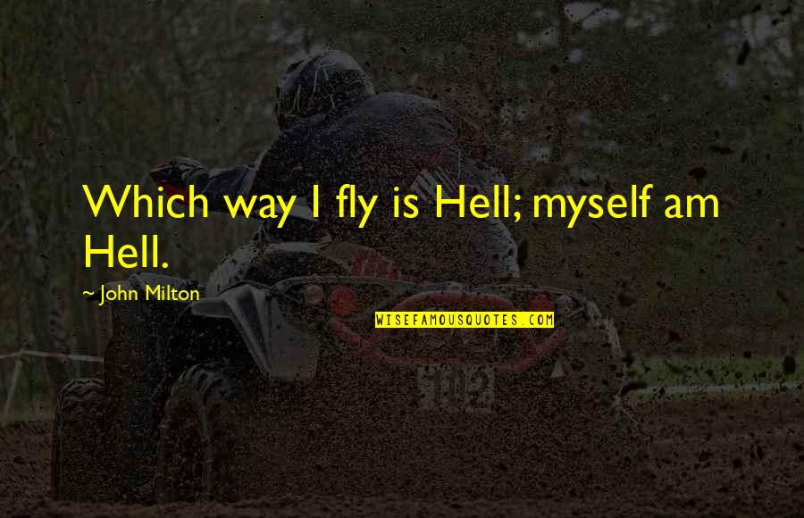 Milton Hell Quotes By John Milton: Which way I fly is Hell; myself am