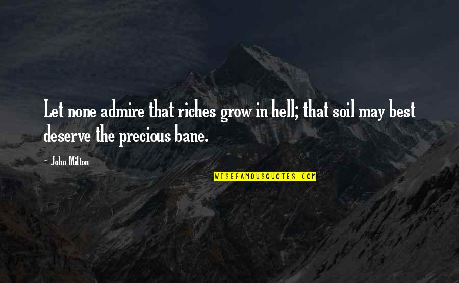 Milton Hell Quotes By John Milton: Let none admire that riches grow in hell;