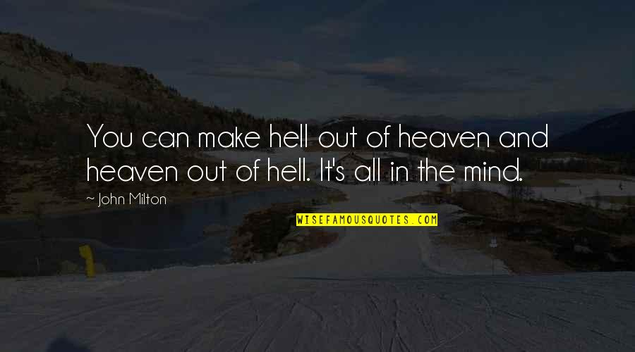 Milton Hell Quotes By John Milton: You can make hell out of heaven and