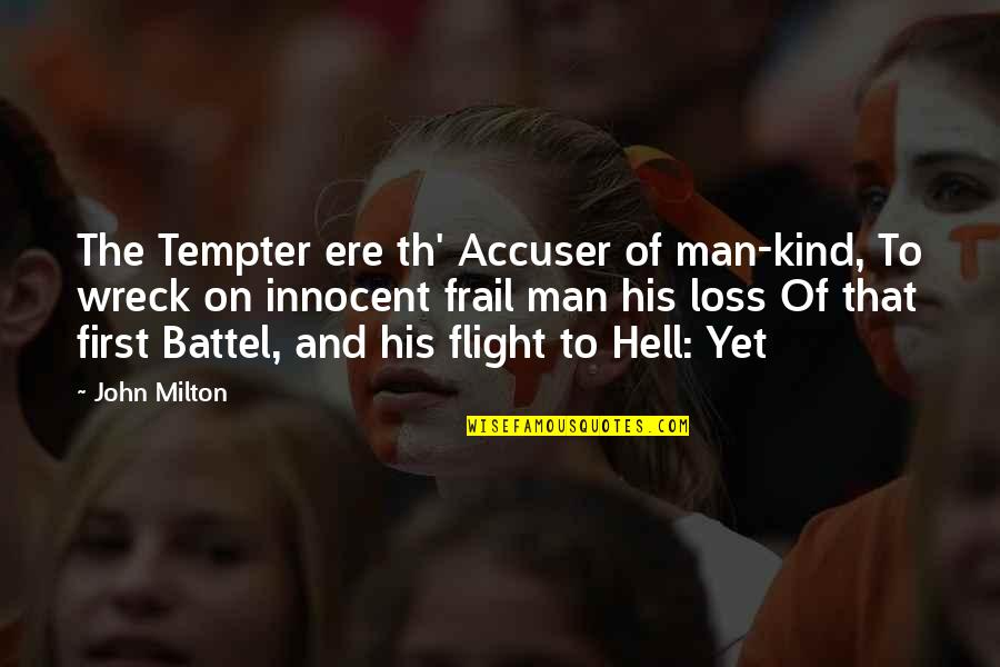 Milton Hell Quotes By John Milton: The Tempter ere th' Accuser of man-kind, To