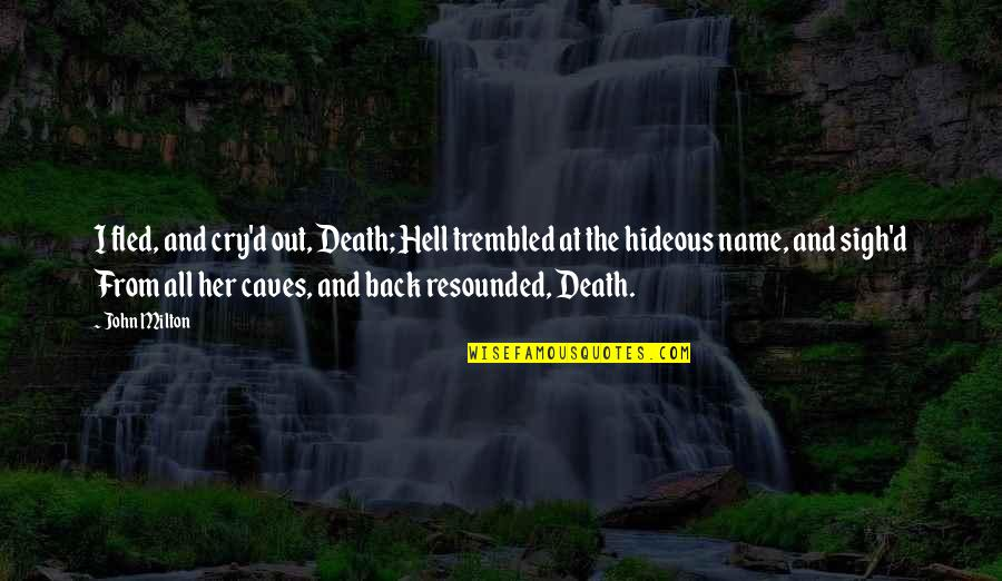 Milton Hell Quotes By John Milton: I fled, and cry'd out, Death; Hell trembled