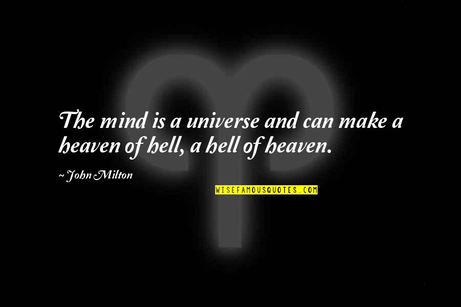 Milton Hell Quotes By John Milton: The mind is a universe and can make