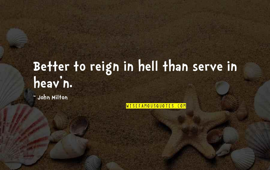 Milton Hell Quotes By John Milton: Better to reign in hell than serve in