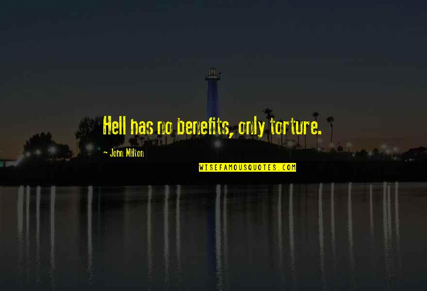 Milton Hell Quotes By John Milton: Hell has no benefits, only torture.