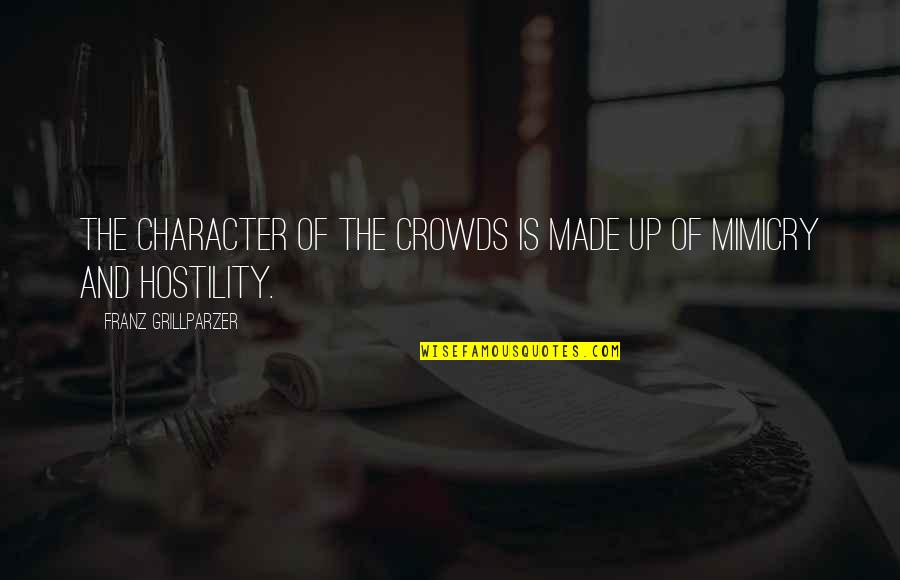 Mimicry Quotes By Franz Grillparzer: The character of the crowds is made up