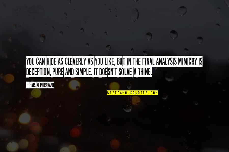Mimicry Quotes By Haruki Murakami: You can hide as cleverly as you like,