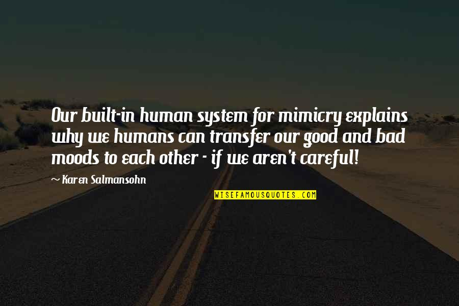 Mimicry Quotes By Karen Salmansohn: Our built-in human system for mimicry explains why