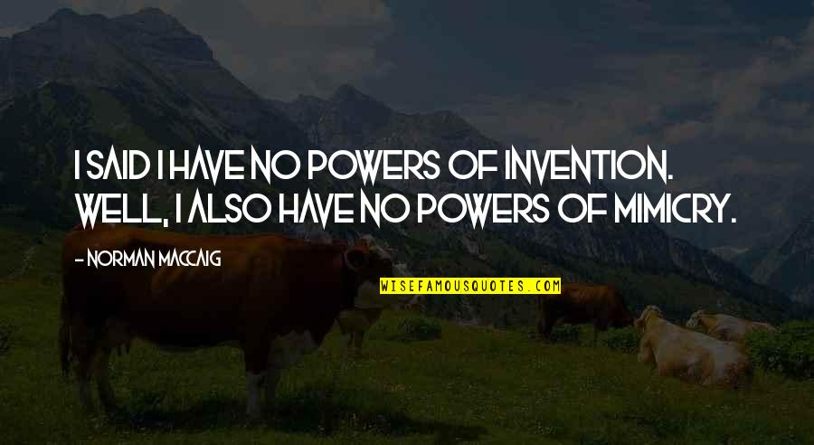 Mimicry Quotes By Norman MacCaig: I said I have no powers of invention.