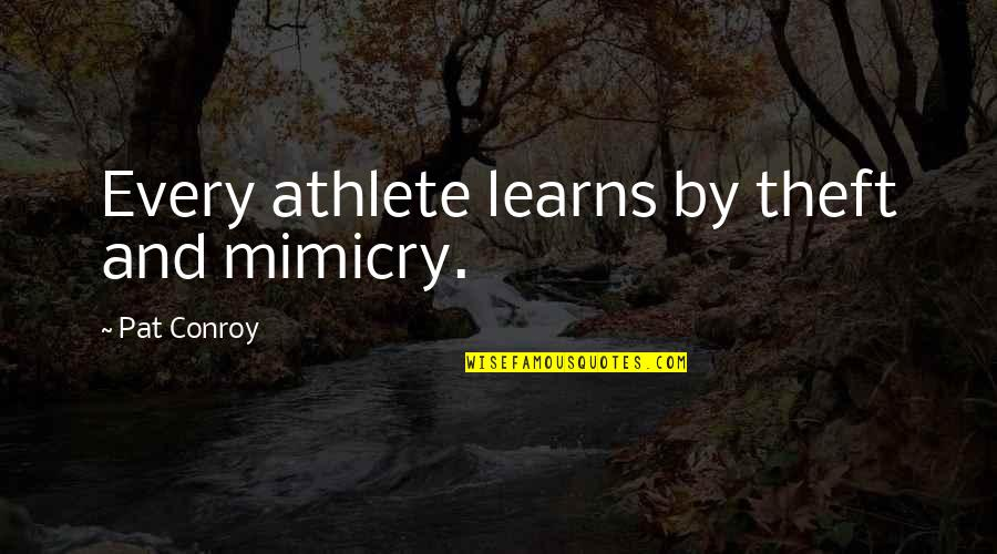 Mimicry Quotes By Pat Conroy: Every athlete learns by theft and mimicry.