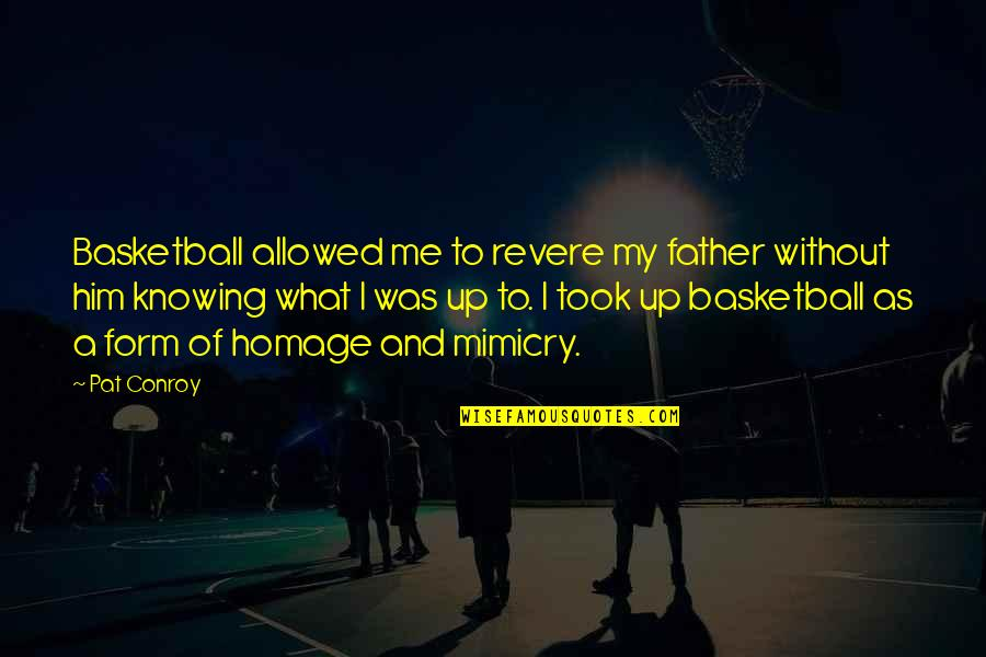 Mimicry Quotes By Pat Conroy: Basketball allowed me to revere my father without