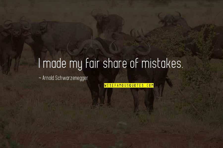 Mimosa Bar Quotes By Arnold Schwarzenegger: I made my fair share of mistakes.