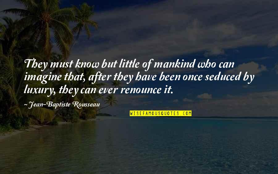 Mimosa Bar Quotes By Jean-Baptiste Rousseau: They must know but little of mankind who
