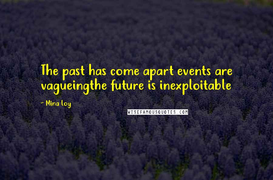 Mina Loy quotes: The past has come apart events are vagueingthe future is inexploitable
