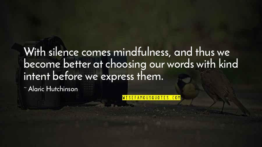 Mind And Peace Quotes By Alaric Hutchinson: With silence comes mindfulness, and thus we become