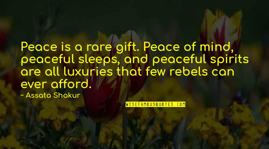 Mind And Peace Quotes By Assata Shakur: Peace is a rare gift. Peace of mind,