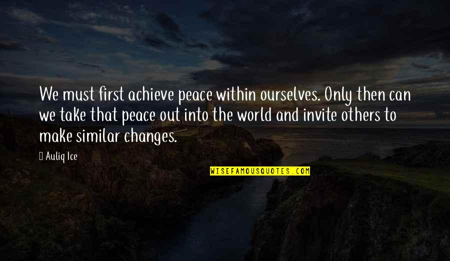 Mind And Peace Quotes By Auliq Ice: We must first achieve peace within ourselves. Only