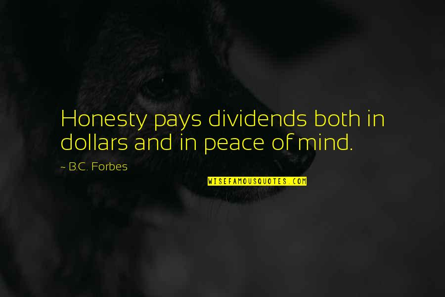 Mind And Peace Quotes By B.C. Forbes: Honesty pays dividends both in dollars and in