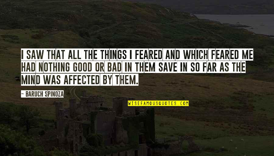 Mind And Peace Quotes By Baruch Spinoza: I saw that all the things I feared