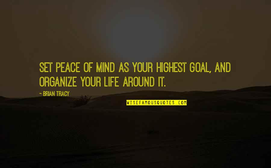 Mind And Peace Quotes By Brian Tracy: Set peace of mind as your highest goal,
