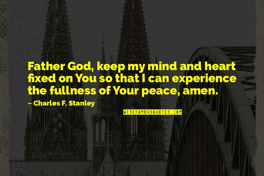 Mind And Peace Quotes By Charles F. Stanley: Father God, keep my mind and heart fixed