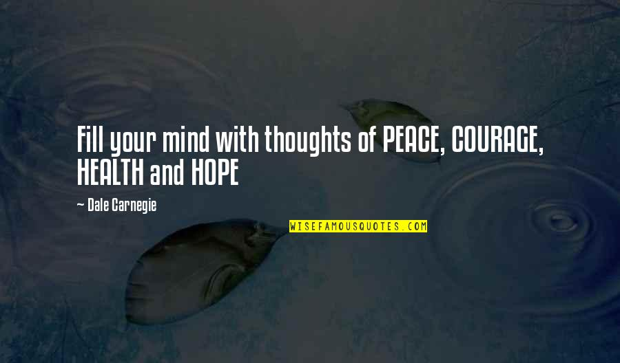 Mind And Peace Quotes By Dale Carnegie: Fill your mind with thoughts of PEACE, COURAGE,