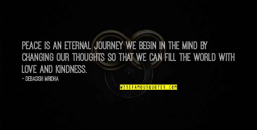 Mind And Peace Quotes By Debasish Mridha: Peace is an eternal journey we begin in