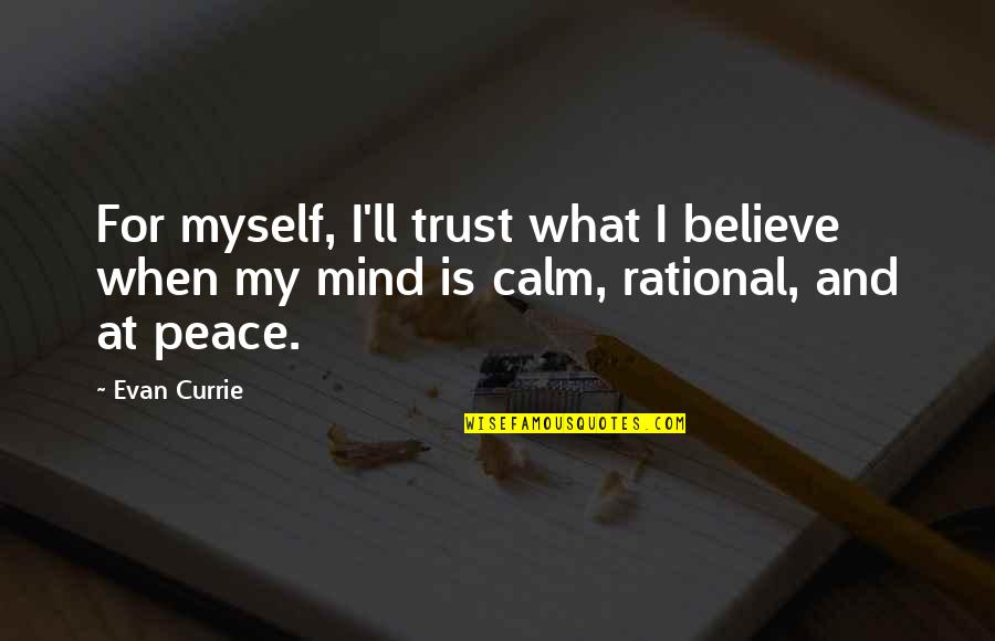 Mind And Peace Quotes By Evan Currie: For myself, I'll trust what I believe when