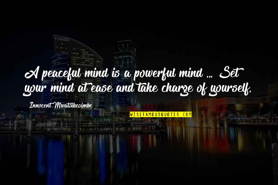 Mind And Peace Quotes By Innocent Mwatsikesimbe: A peaceful mind is a powerful mind ...
