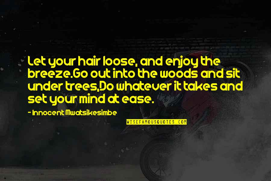 Mind And Peace Quotes By Innocent Mwatsikesimbe: Let your hair loose, and enjoy the breeze.Go