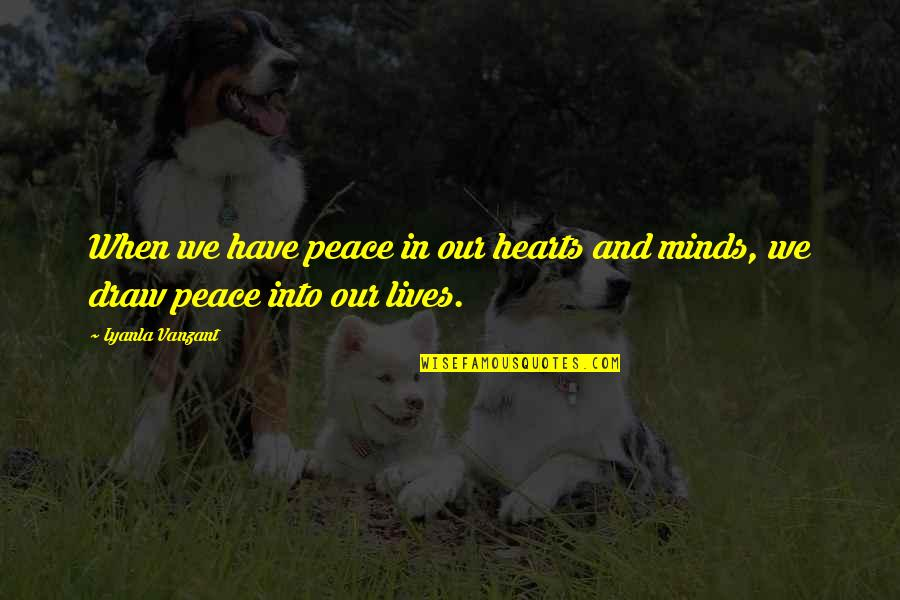 Mind And Peace Quotes By Iyanla Vanzant: When we have peace in our hearts and