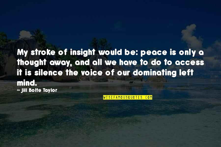 Mind And Peace Quotes By Jill Bolte Taylor: My stroke of insight would be: peace is