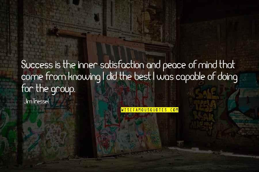 Mind And Peace Quotes By Jim Tressel: Success is the inner satisfaction and peace of