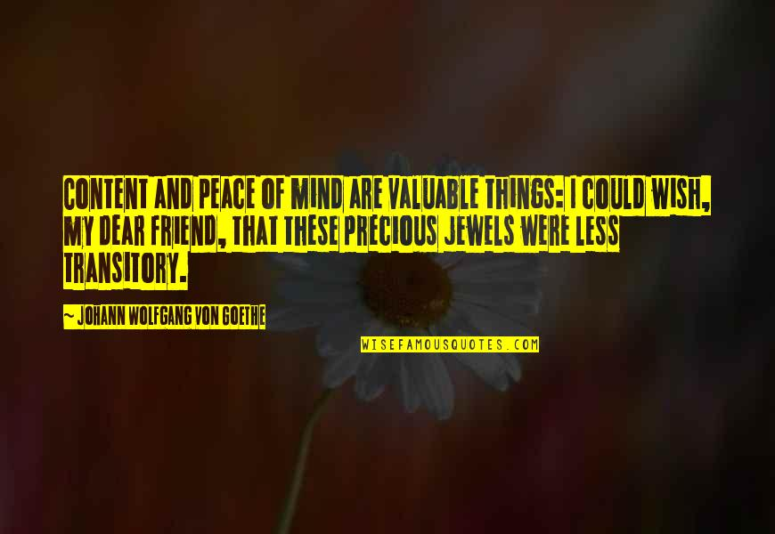 Mind And Peace Quotes By Johann Wolfgang Von Goethe: Content and peace of mind are valuable things: