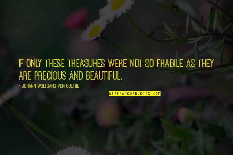 Mind And Peace Quotes By Johann Wolfgang Von Goethe: If only these treasures were not so fragile