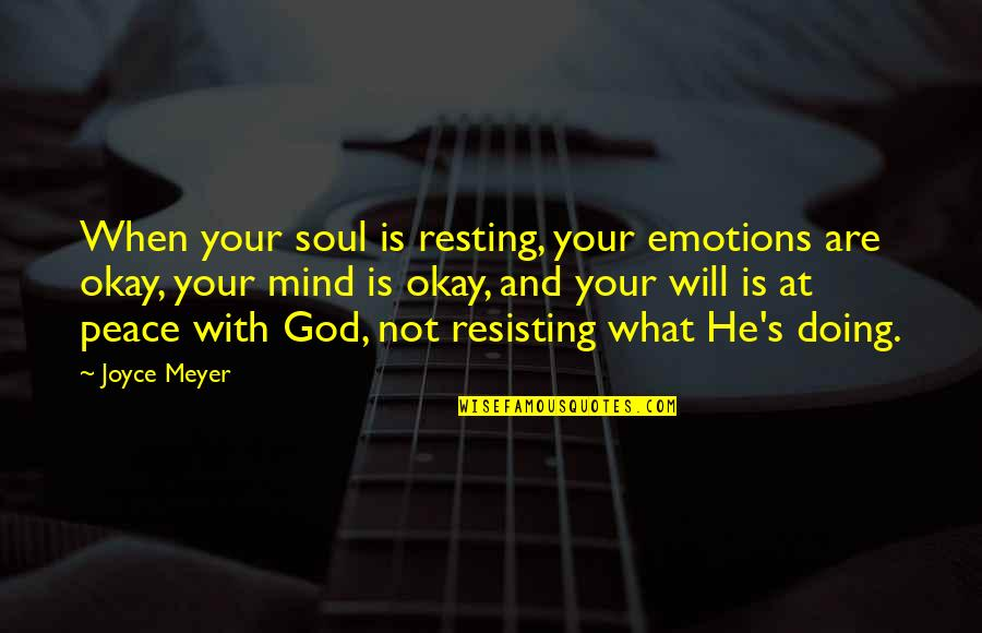 Mind And Peace Quotes By Joyce Meyer: When your soul is resting, your emotions are