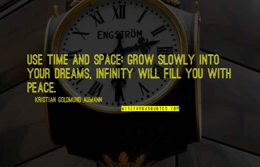 Mind And Peace Quotes By Kristian Goldmund Aumann: Use time and space; grow slowly into your