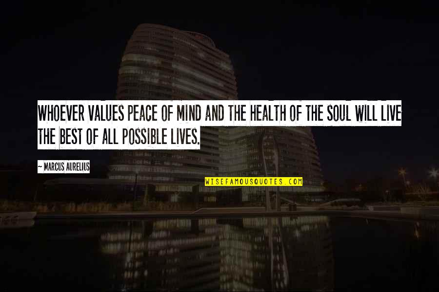 Mind And Peace Quotes By Marcus Aurelius: Whoever values peace of mind and the health