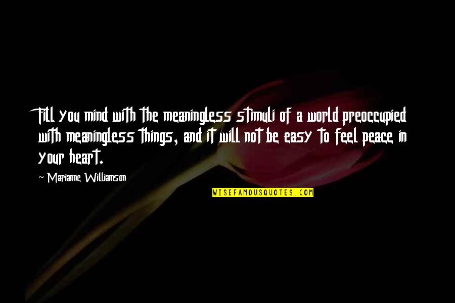 Mind And Peace Quotes By Marianne Williamson: Fill you mind with the meaningless stimuli of